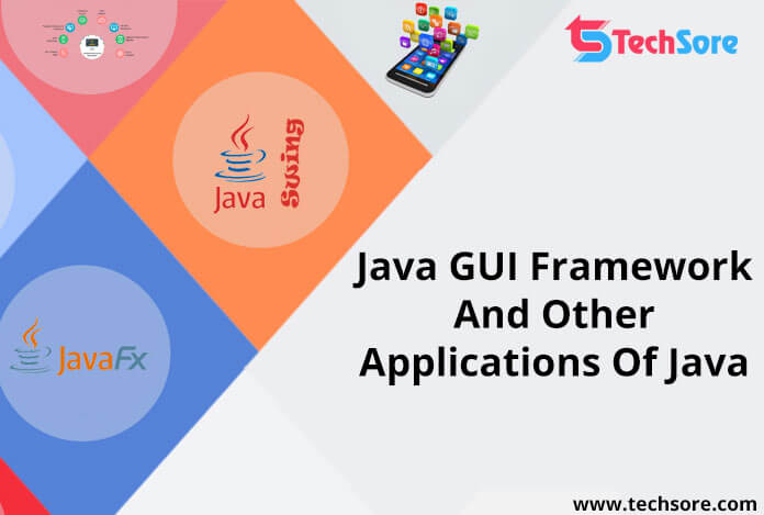 Java GUI Framework And Other Applications Of Java