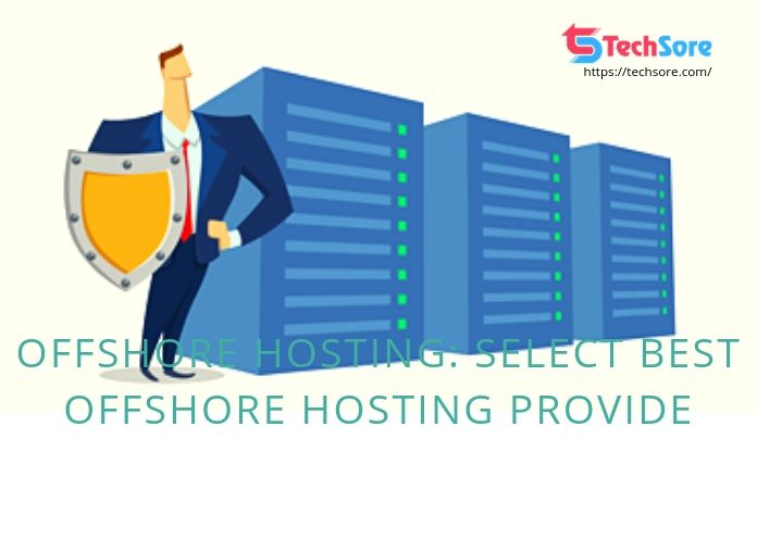 Offshore Hosting-Select Best Offshore Hosting Provide
