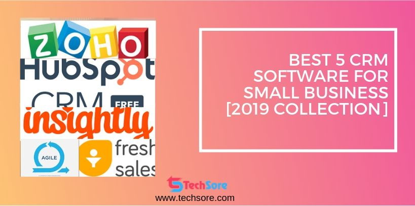 Best 5 CRM Software for Small Business [2019 Collection]