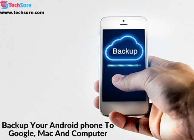 Backup Your Android phone To Google, Mac And Computer